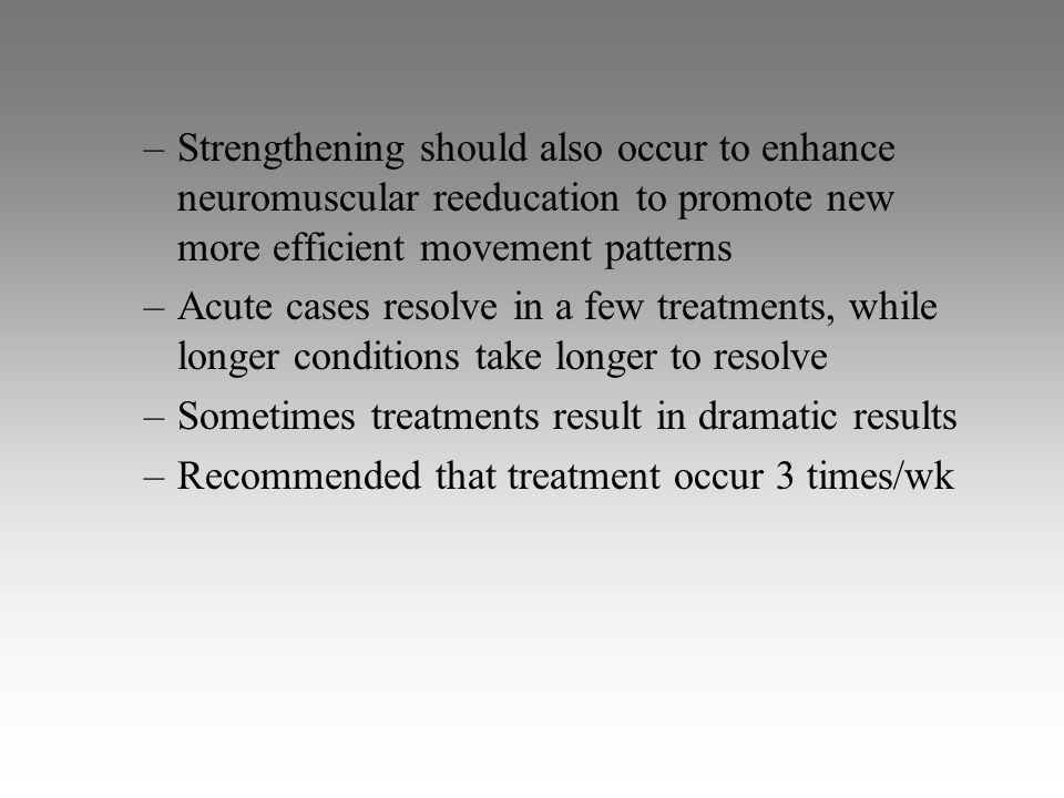 Strengthening should also occur to enhance neuromuscular reeducation to promote new more efficient movement patterns