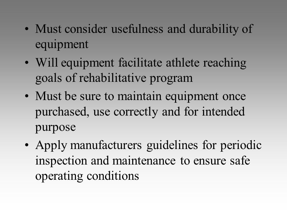 Must consider usefulness and durability of equipment