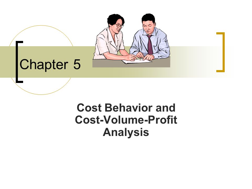 Cost Behavior and Cost-Volume-Profit Analysis