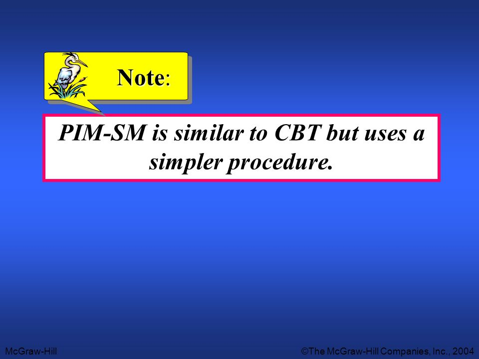 PIM-SM is similar to CBT but uses a simpler procedure.