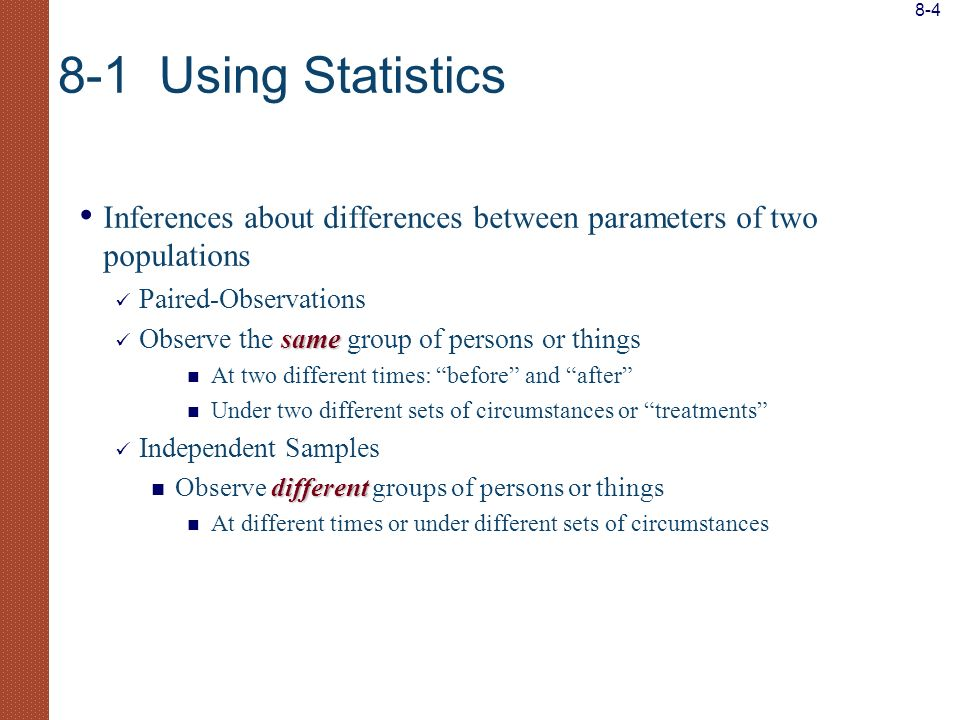 8-4 8-1 Using Statistics. Inferences about differences between parameters of two populations. Paired-Observations.
