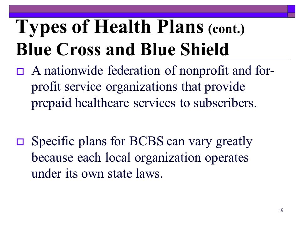 Types of Health Plans (cont.) Blue Cross and Blue Shield