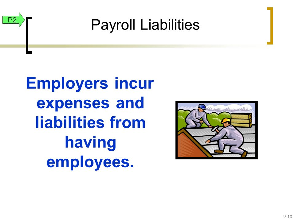 Employers incur expenses and liabilities from having employees.