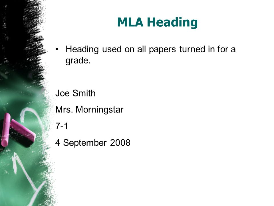 MLA Heading Heading used on all papers turned in for a grade.