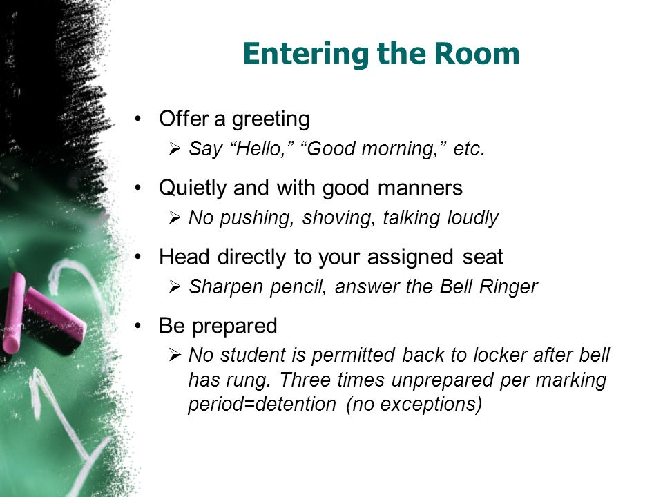 Entering the Room Offer a greeting Quietly and with good manners