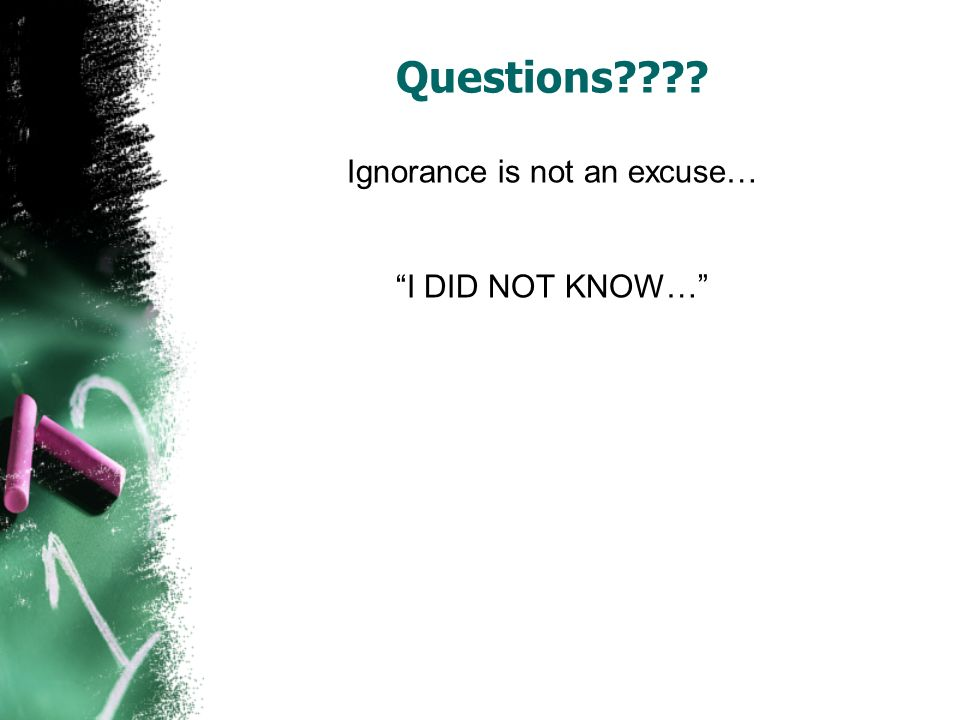 Ignorance is not an excuse…