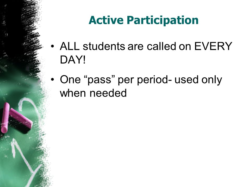 Active Participation ALL students are called on EVERY DAY.