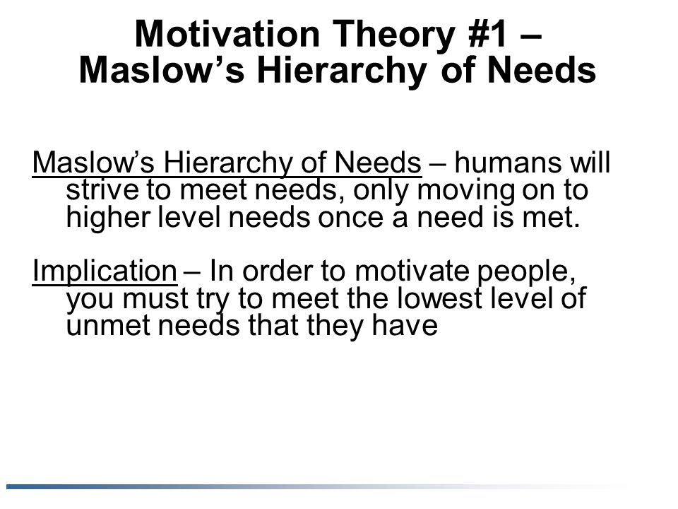 pplication of two motivation theories maslow's hierarchy In this article, i'll explain what that theory entails and how we can (and in  be  loved arises as a predominant motivation after the first two needs.