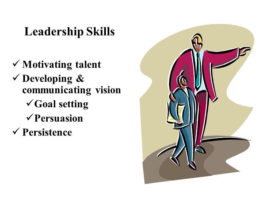 Leadership Skills Motivating talent Developing & communicating vision