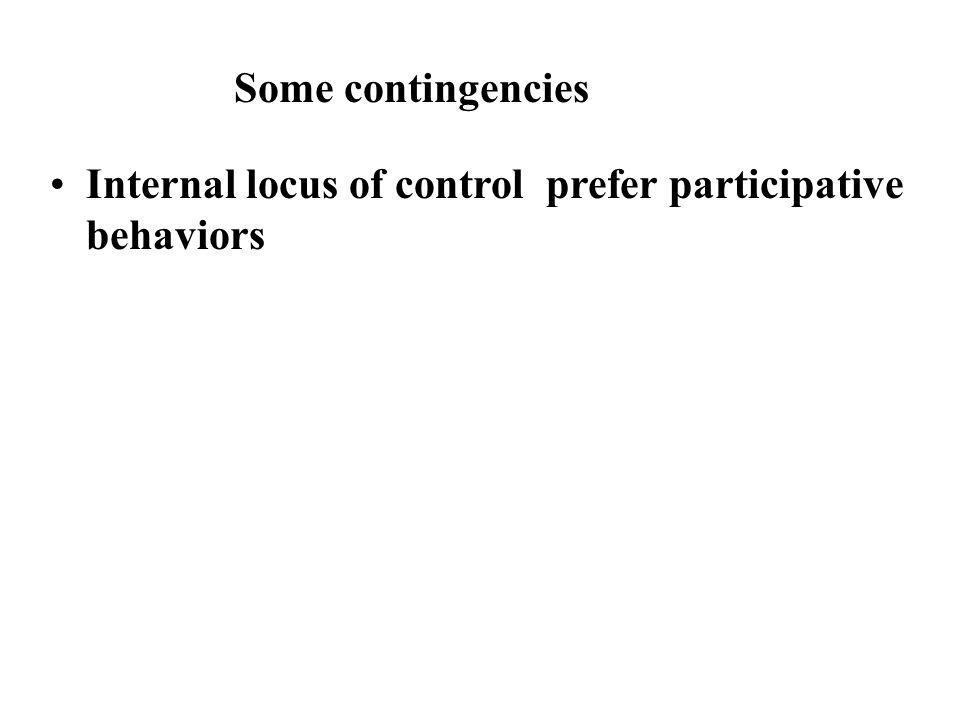 Some contingencies Internal locus of control prefer participative behaviors