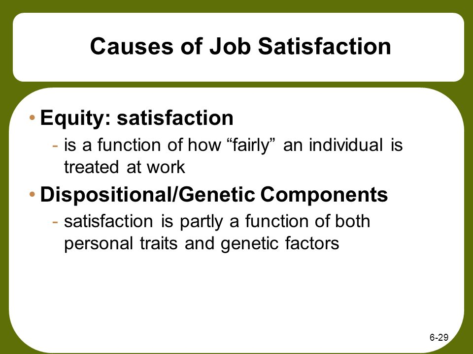 nature and cause of job satisfaction Causes of job satisfaction has  progress is not due to an absence of interest in the subject of job attitudes what, then, is the cause  identify the nature.