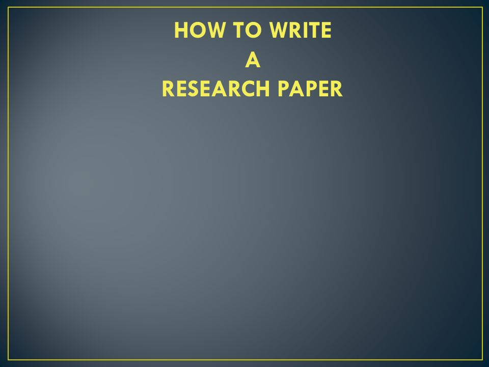 how to write a research paper ppt How to write a middle school research paper powerpoint designed approach for the middle school research, 2009 step 5 feb 26, joy single page number of writing project.