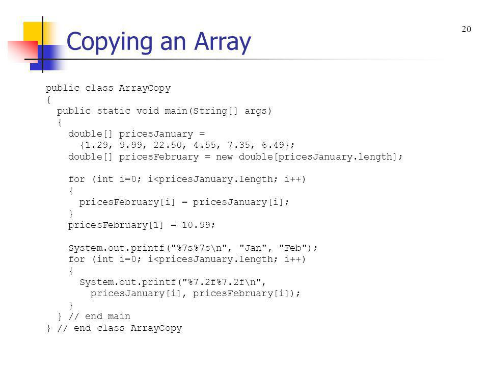 Copying an Array 20 public class ArrayCopy {