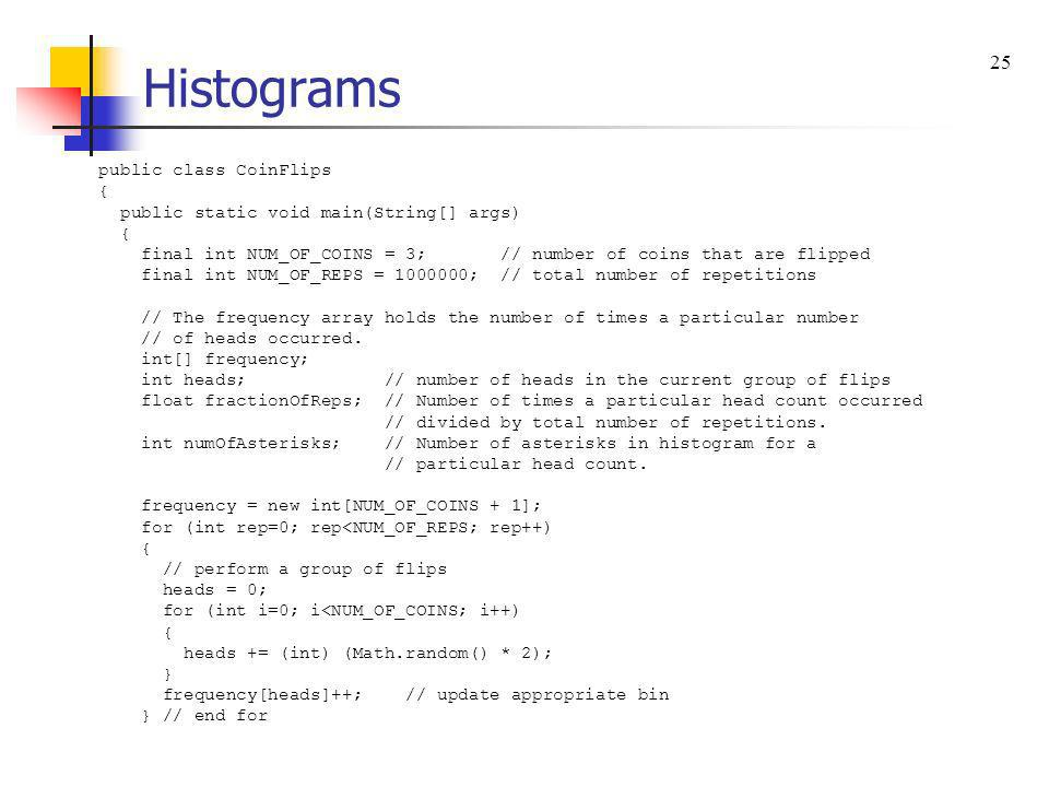 Histograms 25 public class CoinFlips {