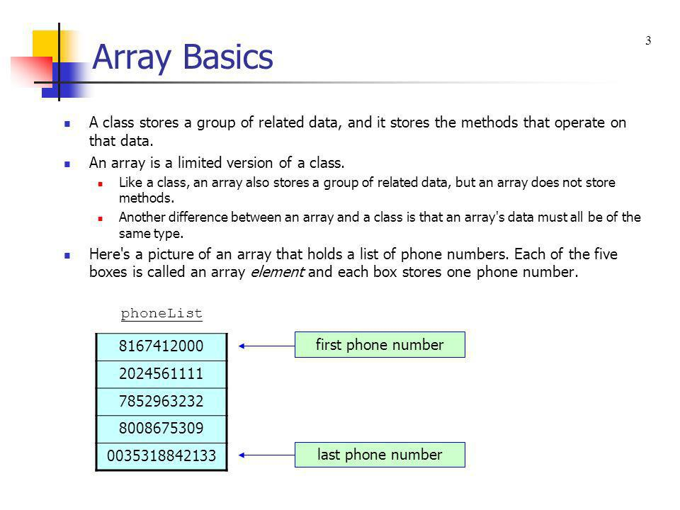 Array Basics 3. A class stores a group of related data, and it stores the methods that operate on that data.