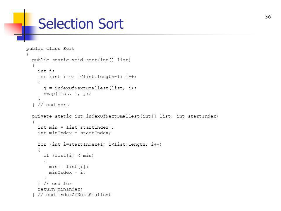 Selection Sort 36 public class Sort {