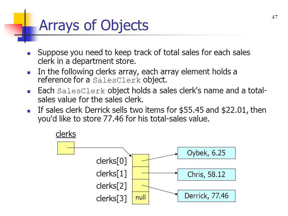 Arrays of Objects 47. Suppose you need to keep track of total sales for each sales clerk in a department store.