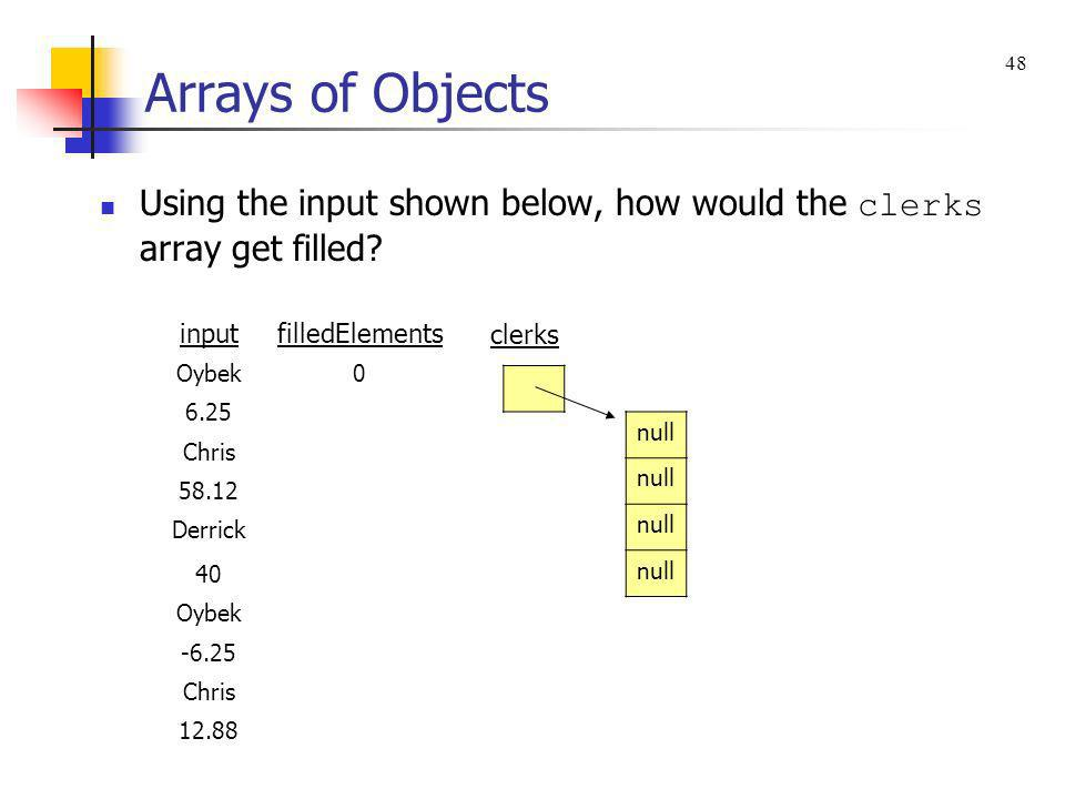 Arrays of Objects 48. Using the input shown below, how would the clerks array get filled input. filledElements.