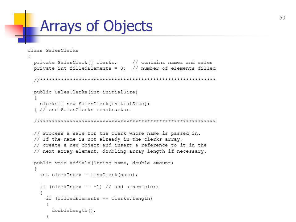 Arrays of Objects 50 class SalesClerks {