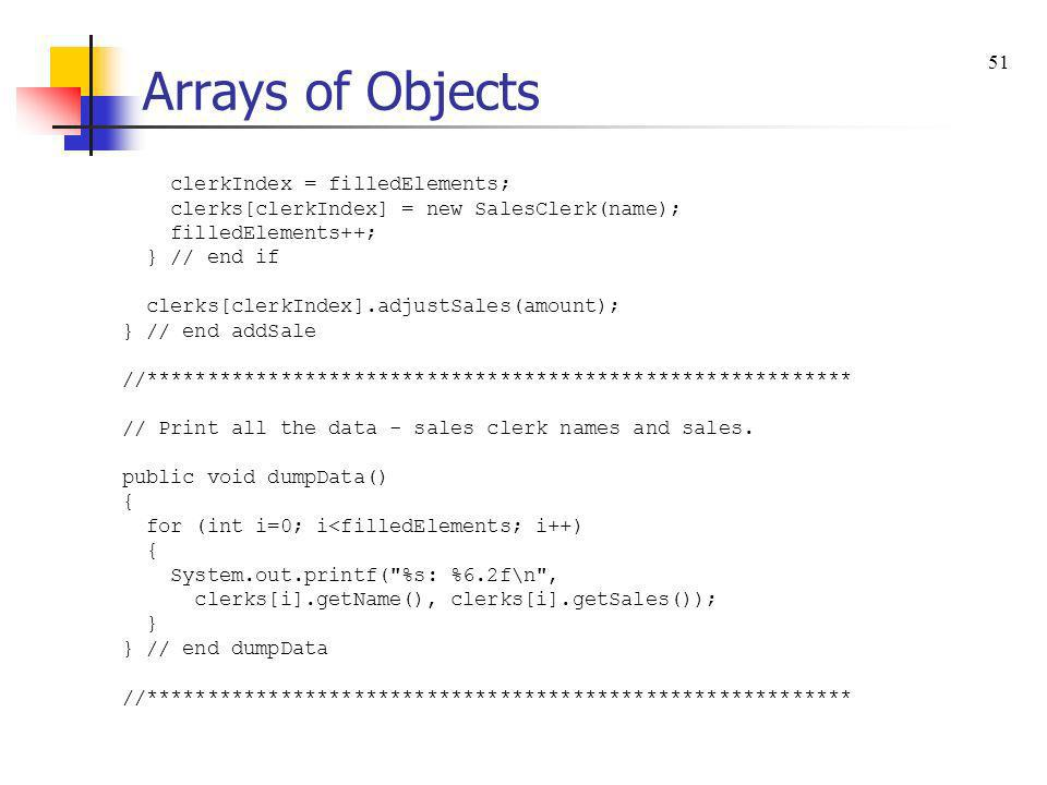Arrays of Objects 51 clerkIndex = filledElements;
