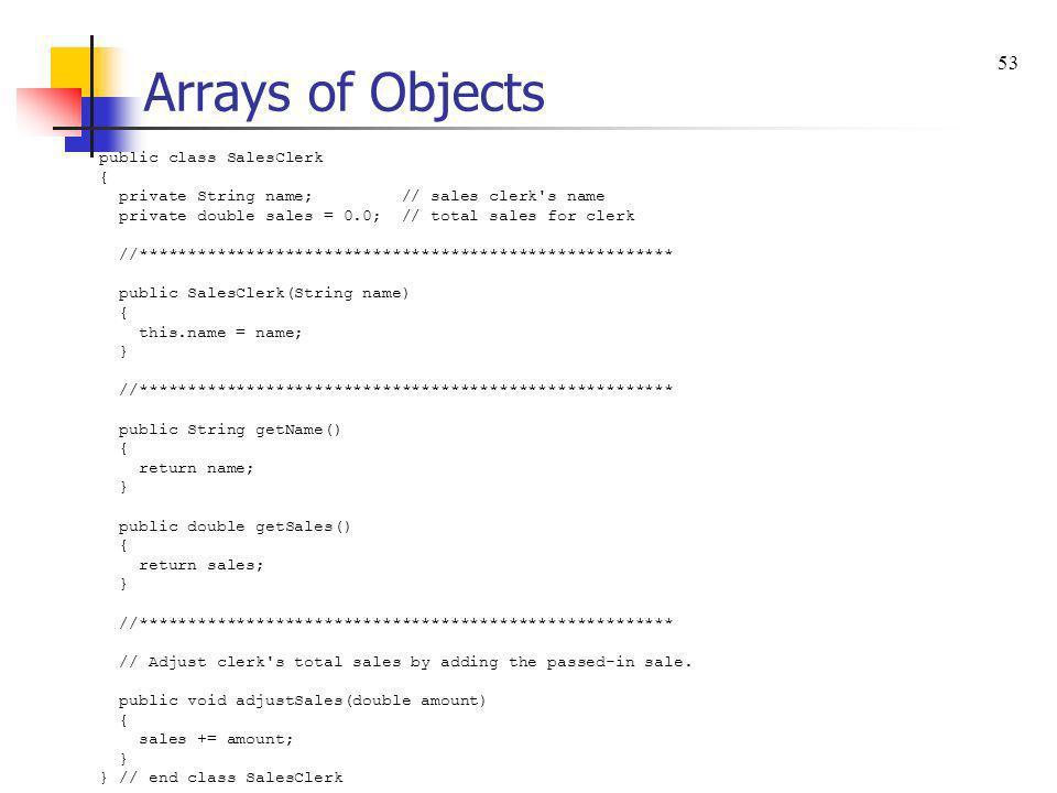 Arrays of Objects 53 public class SalesClerk {