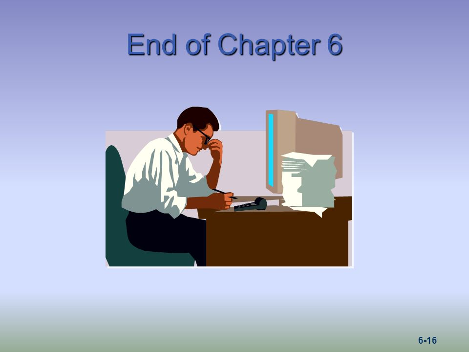 End of Chapter 6 6-16