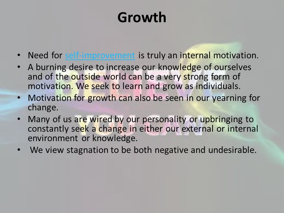 Growth Need for self-improvement is truly an internal motivation.