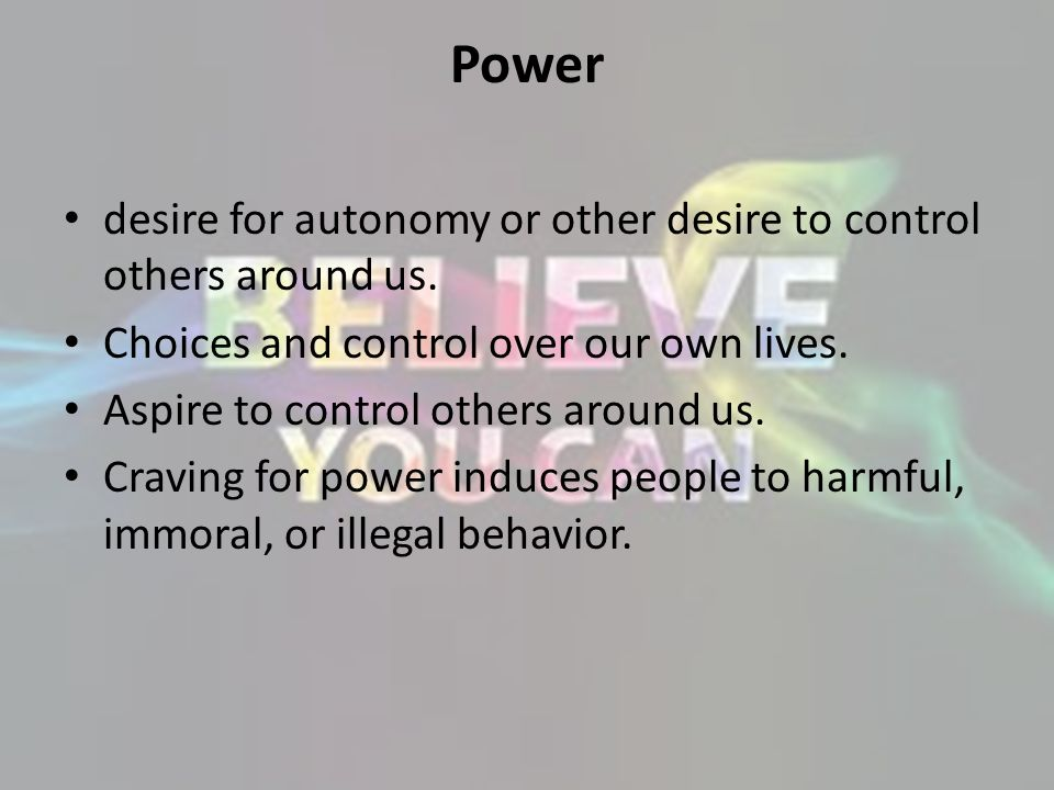 Power desire for autonomy or other desire to control others around us.