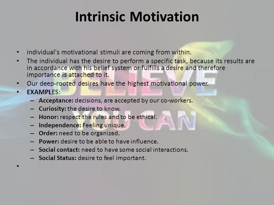 Intrinsic Motivation individual s motivational stimuli are coming from within.