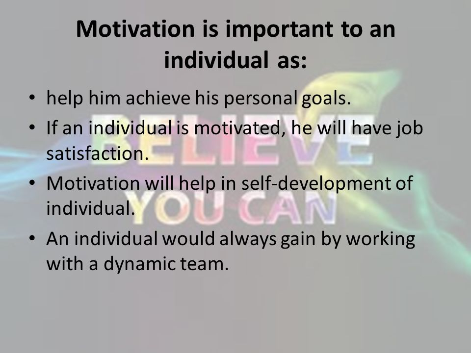 Motivation is important to an individual as: