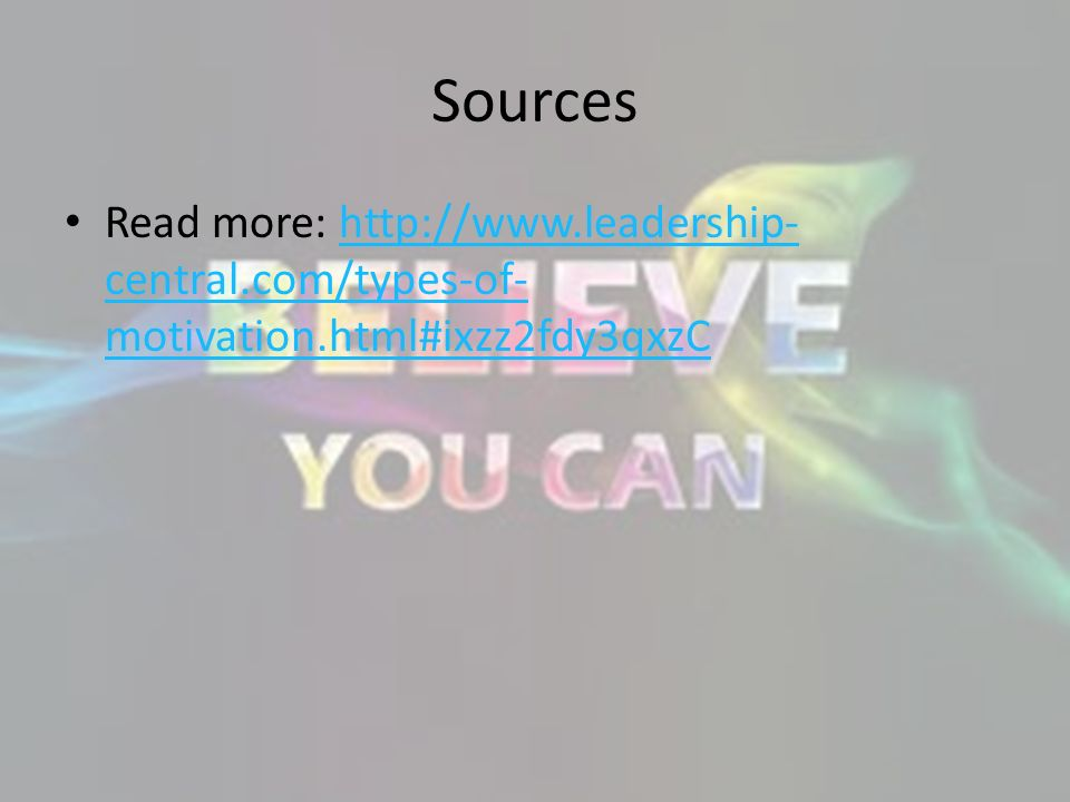Sources Read more: http://www.leadership-central.com/types-of-motivation.html#ixzz2fdy3qxzC