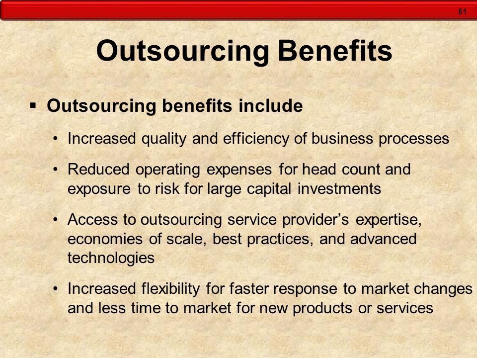 Outsourcing Benefits Outsourcing benefits include