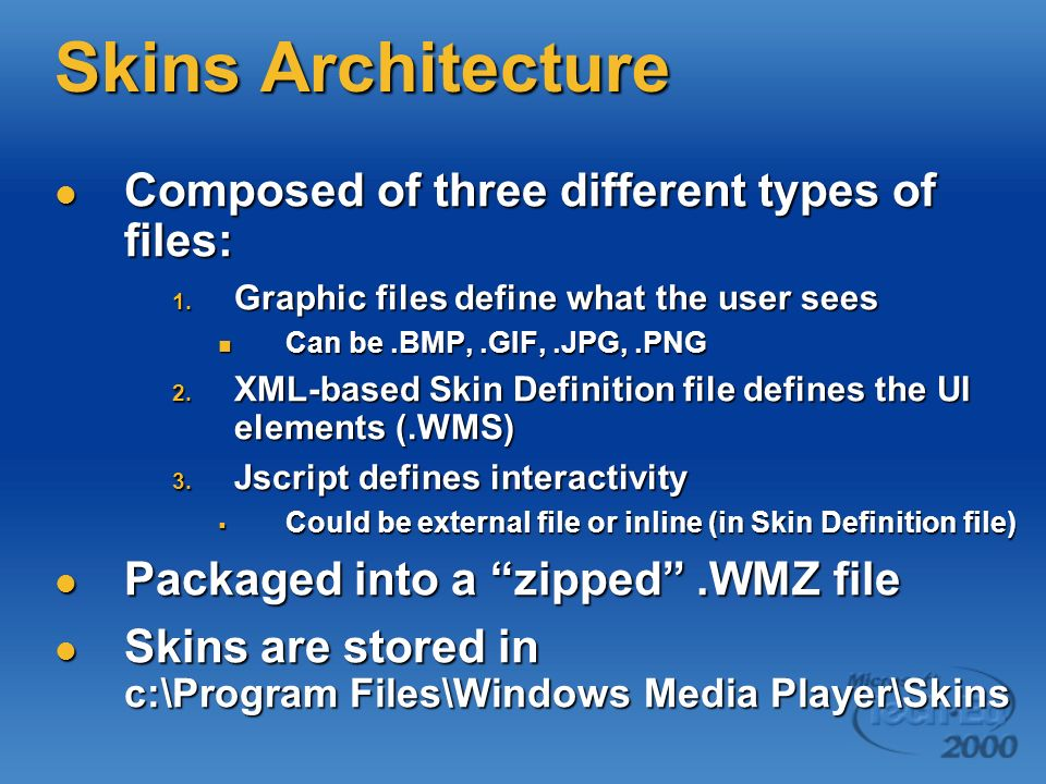 Skins Architecture Composed of three different types of files:
