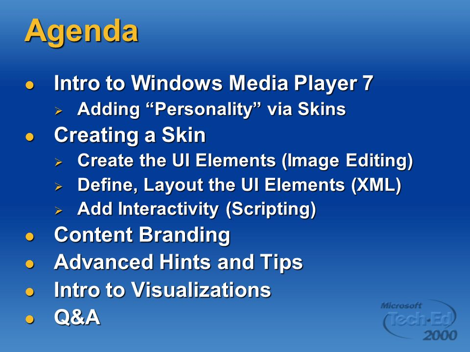 Agenda Intro to Windows Media Player 7 Creating a Skin