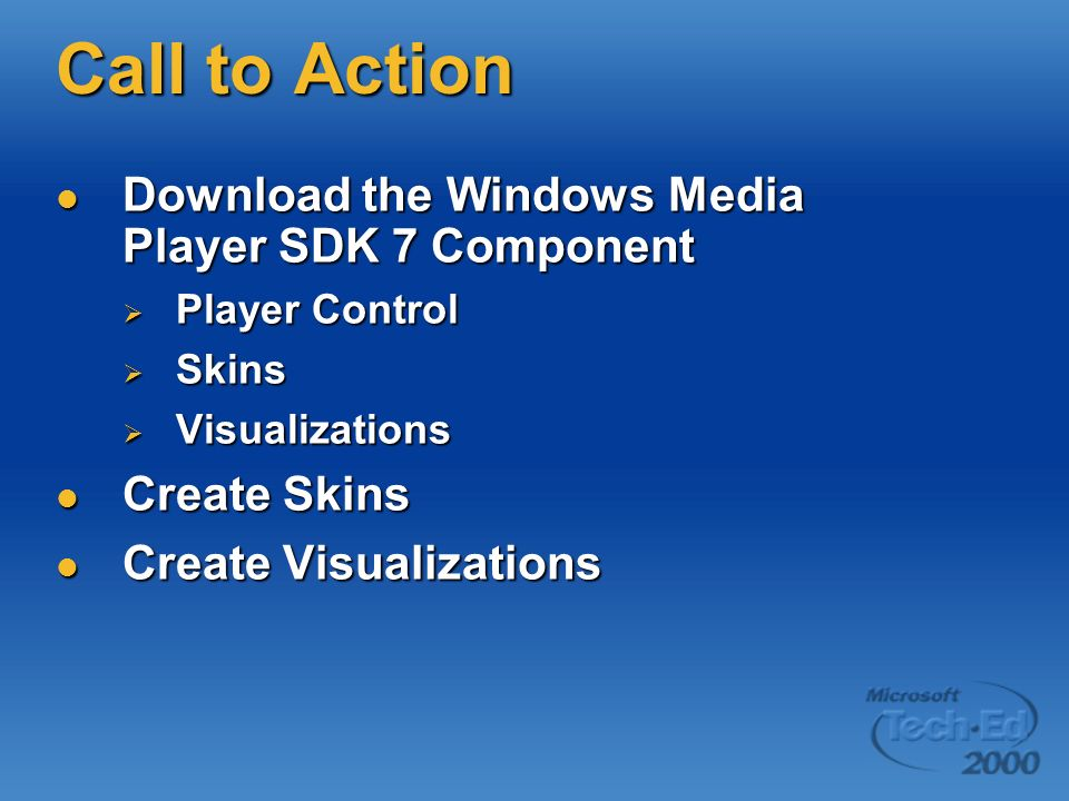 Call to Action Download the Windows Media Player SDK 7 Component