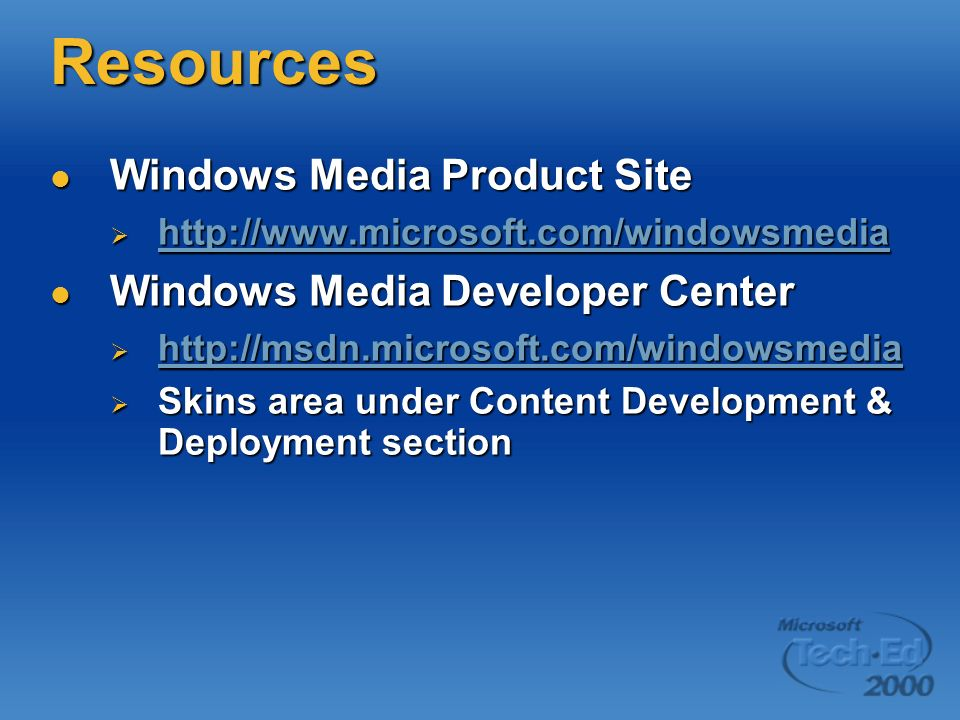 Resources Windows Media Product Site Windows Media Developer Center