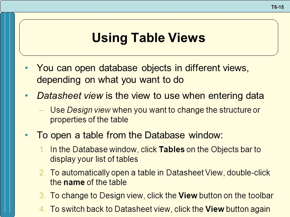 Using Table Views You can open database objects in different views, depending on what you want to do.