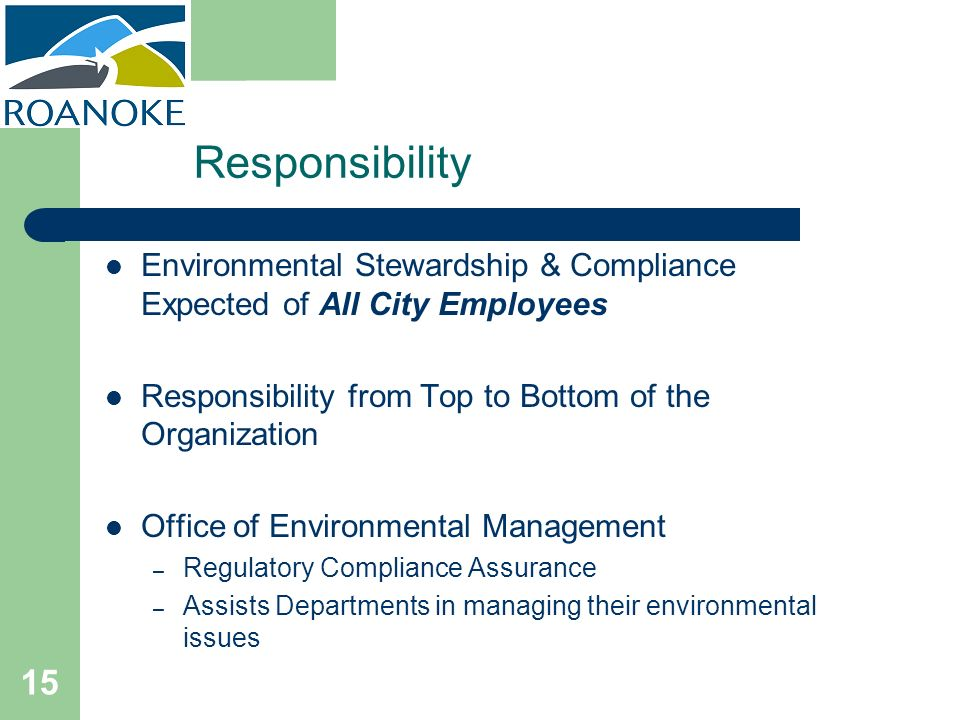 Responsibility Environmental Stewardship & Compliance Expected of All City Employees. Responsibility from Top to Bottom of the Organization.