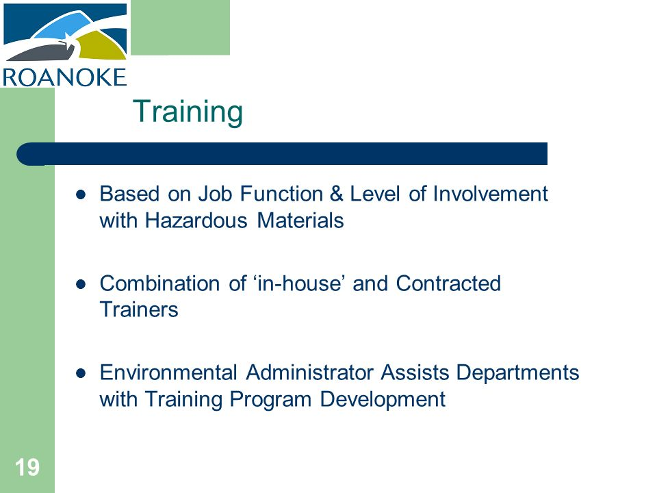 Training Based on Job Function & Level of Involvement with Hazardous Materials. Combination of 'in-house' and Contracted Trainers.