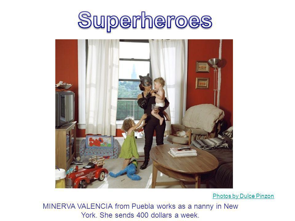 Superheroes Photos by Dulce Pinzon. MINERVA VALENCIA from Puebla works as a nanny in New York.