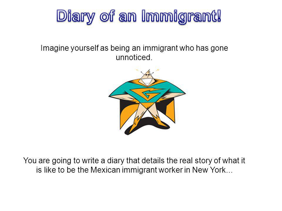 Imagine yourself as being an immigrant who has gone unnoticed.