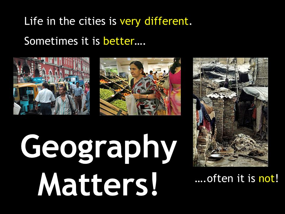 Geography Matters! Life in the cities is very different.