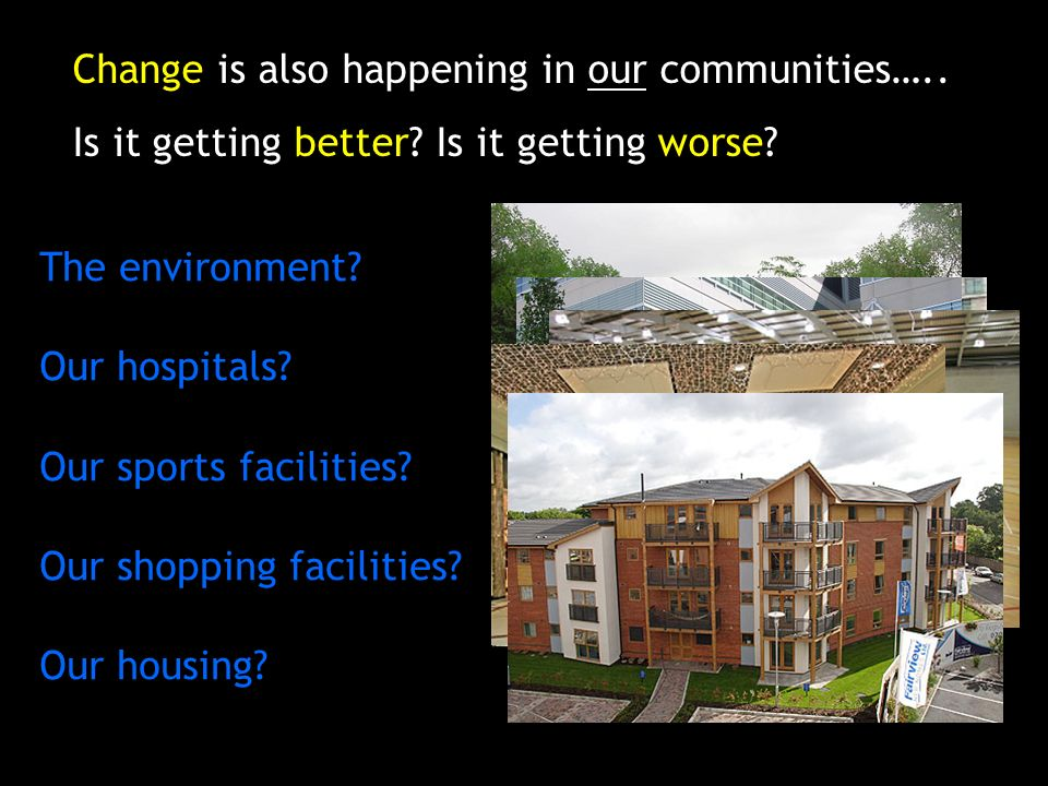 Change is also happening in our communities…..