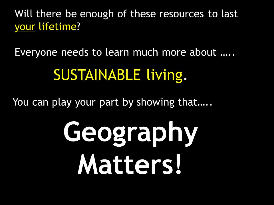 Geography Matters! SUSTAINABLE living.