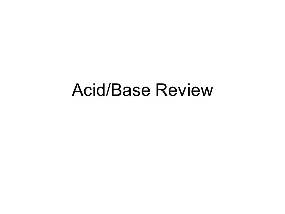 Acid/Base Review