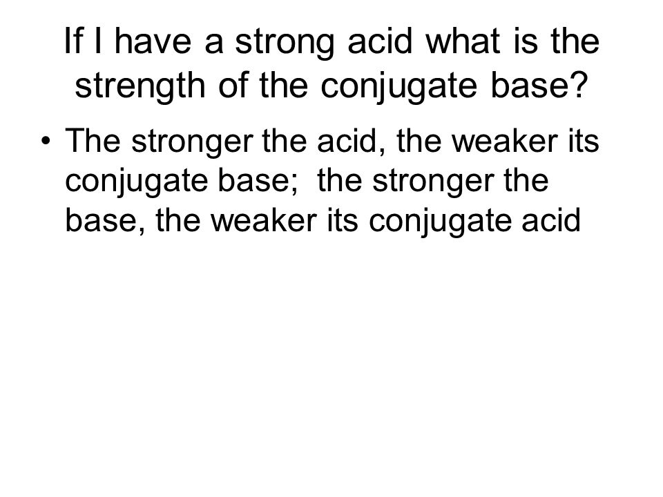 If I have a strong acid what is the strength of the conjugate base