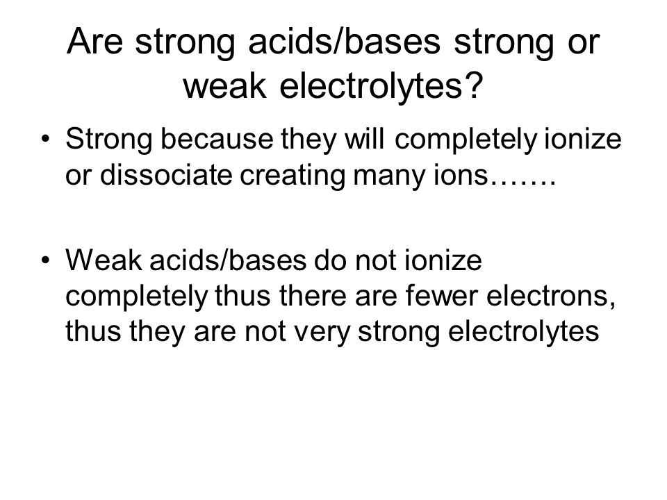 Are strong acids/bases strong or weak electrolytes