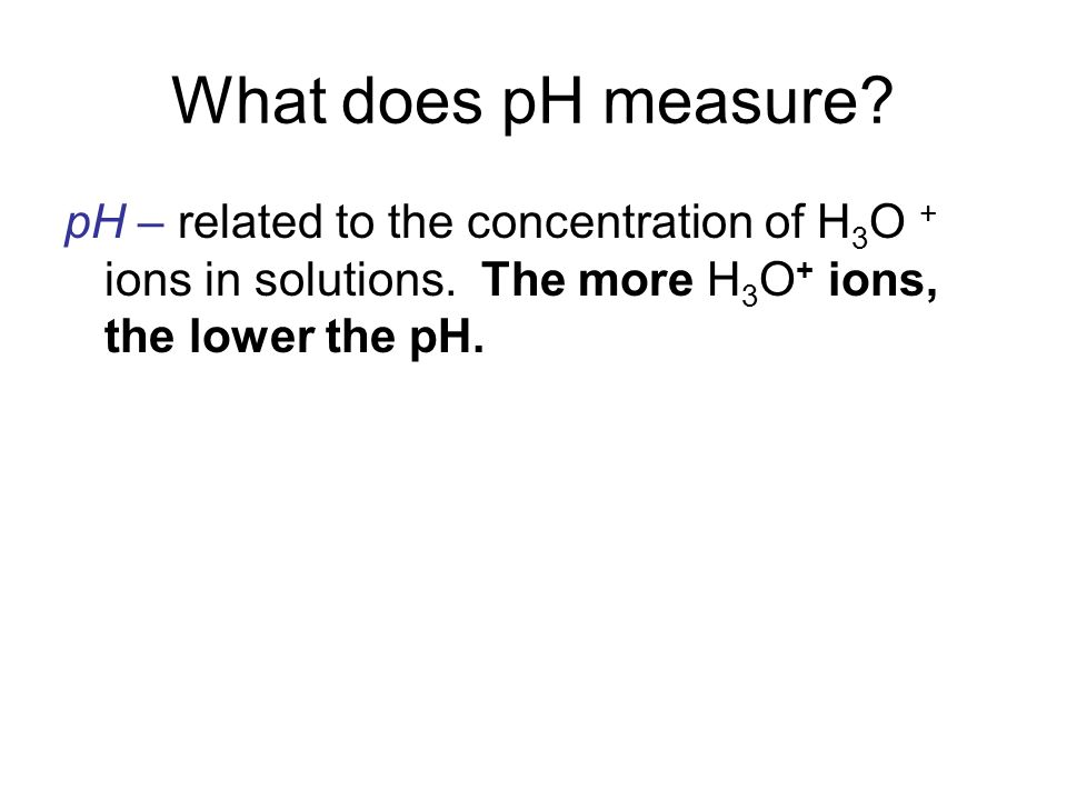 What does pH measure. pH – related to the concentration of H3O + ions in solutions.