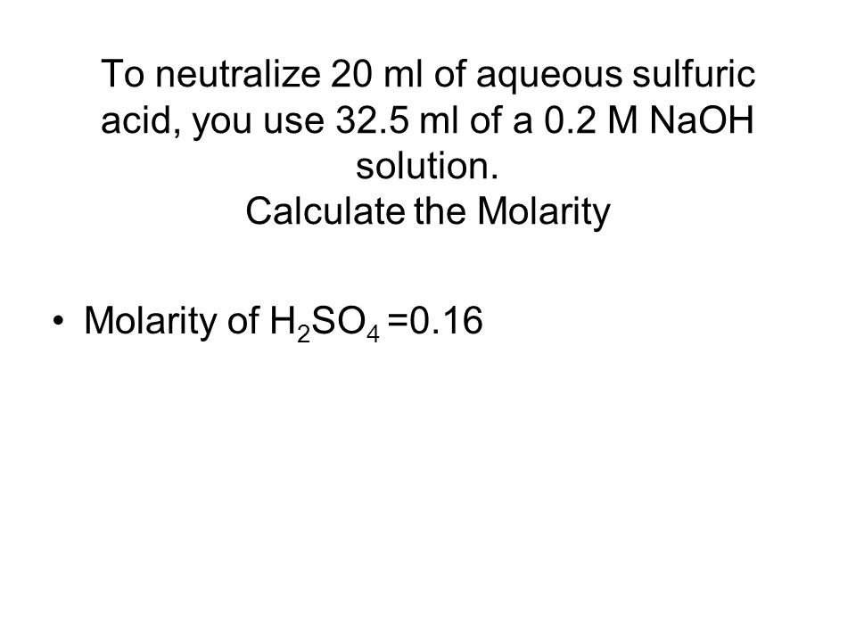 To neutralize 20 ml of aqueous sulfuric acid, you use ml of a 0