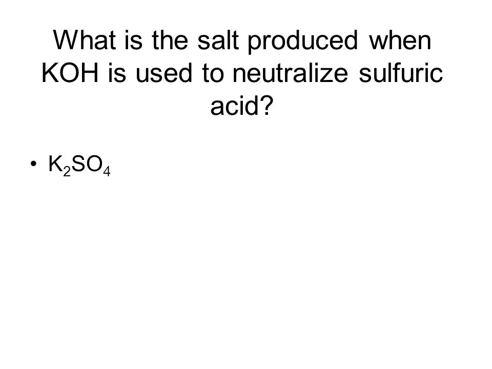 What is the salt produced when KOH is used to neutralize sulfuric acid